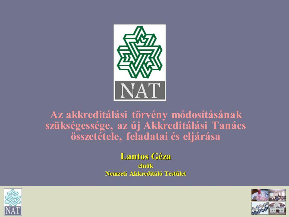 Az akkreditálási törvény módosításának szükségessége, az új Akkreditálási Tanács összetétele, feladatai és eljárása Lantos Géza elnök Nemzeti Akkredit