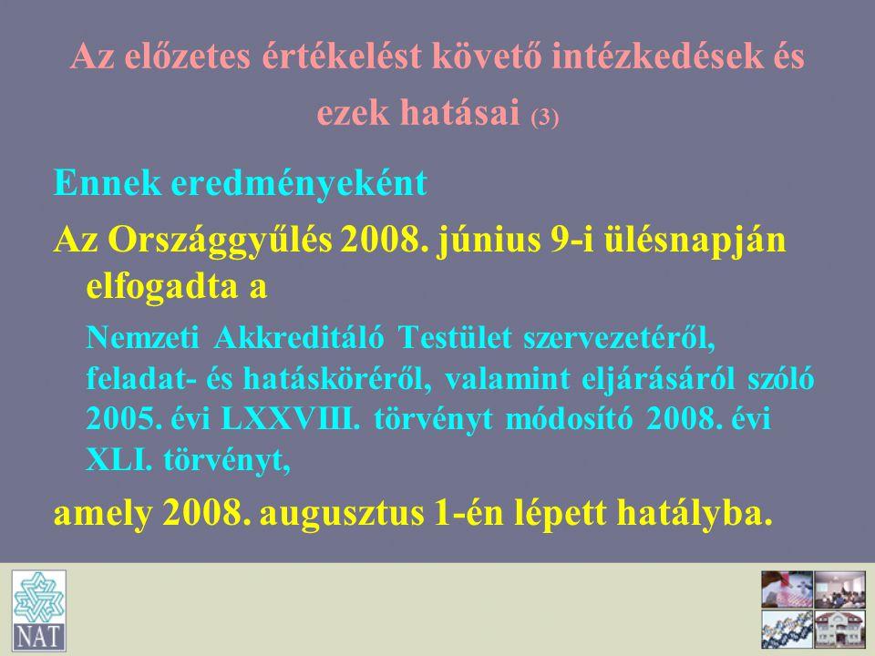 Az előzetes értékelést követő intézkedések és ezek hatásai (3) Ennek eredményeként Az Országgyűlés 2008. június 9-i ülésnapján elfogadta a Nemzeti Akk