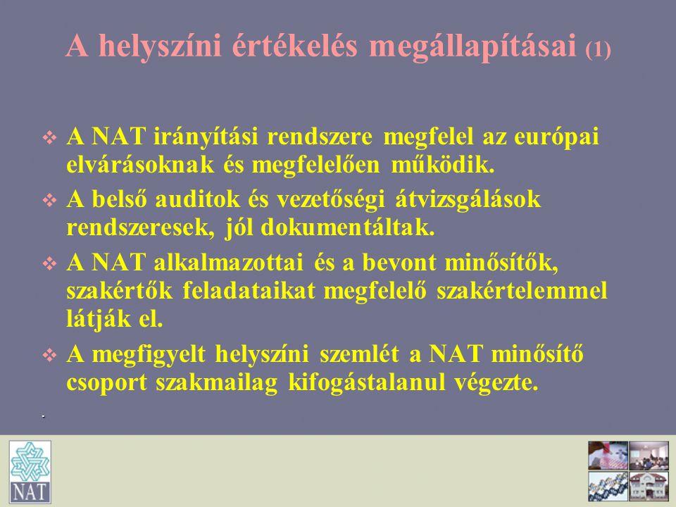 A helyszíni értékelés megállapításai (1)   A NAT irányítási rendszere megfelel az európai elvárásoknak és megfelelően működik.   A belső auditok é
