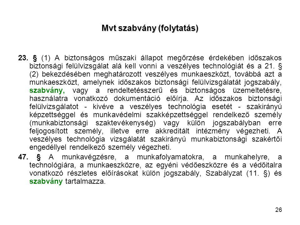 26 Mvt szabvány (folytatás) 23. § (1) A biztonságos műszaki állapot megőrzése érdekében időszakos biztonsági felülvizsgálat alá kell vonni a veszélyes