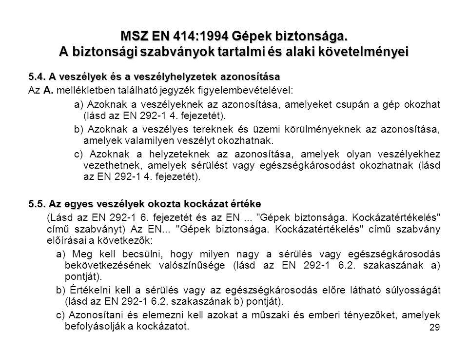 29 MSZ EN 414:1994 Gépek biztonsága. A biztonsági szabványok tartalmi és alaki követelményei 5.4. A veszélyek és a veszélyhelyzetek azonosítása Az A.