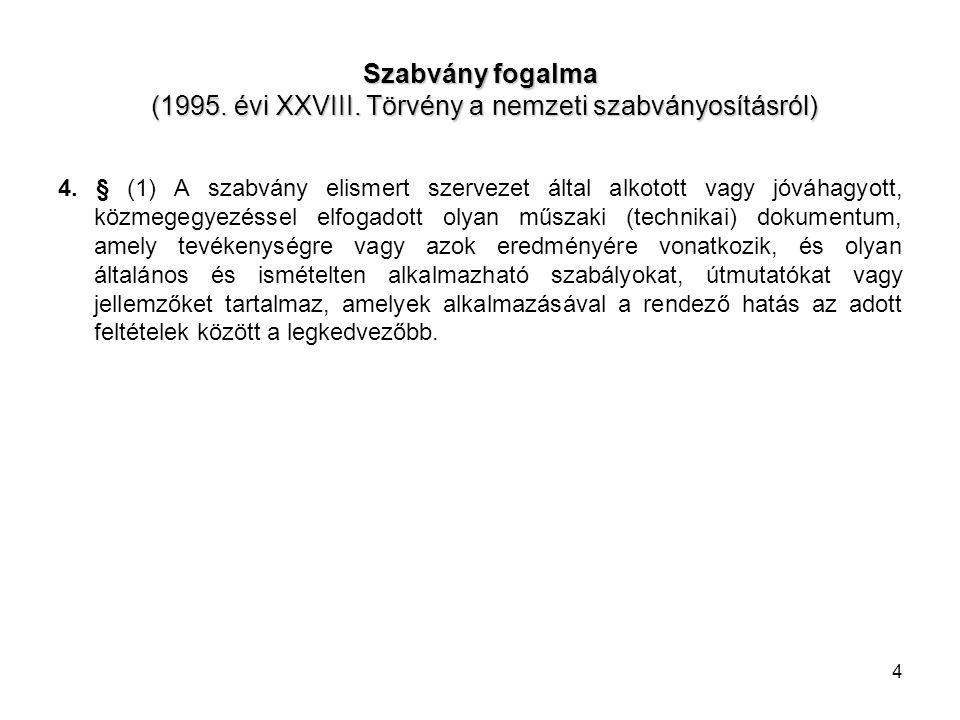 4 Szabvány fogalma (1995. évi XXVIII. Törvény a nemzeti szabványosításról) 4. § (1) A szabvány elismert szervezet által alkotott vagy jóváhagyott, köz