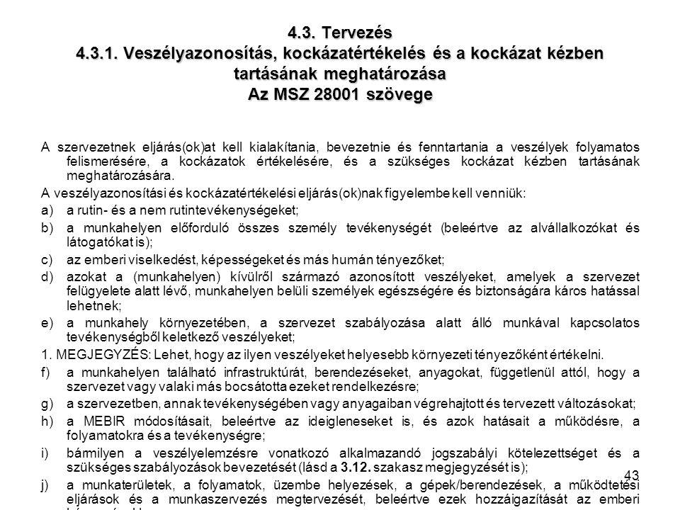 43 4.3. Tervezés 4.3.1. Veszélyazonosítás, kockázatértékelés és a kockázat kézben tartásának meghatározása Az MSZ 28001 szövege A szervezetnek eljárás