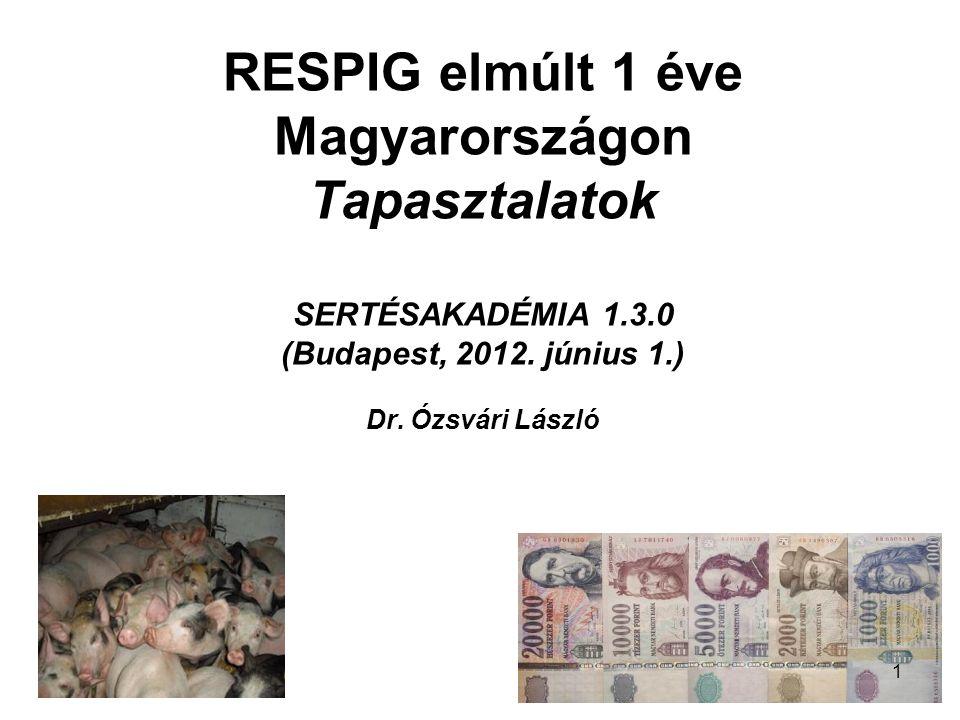 RESPIG elmúlt 1 éve Magyarországon Tapasztalatok SERTÉSAKADÉMIA 1.3.0 (Budapest, 2012. június 1.) Dr. Ózsvári László 1