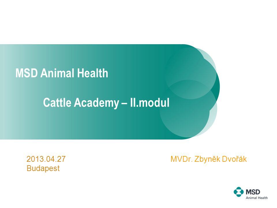 MSD Animal Health Cattle Academy – II.modul MVDr. Zbyněk Dvořák2013.04.27 Budapest