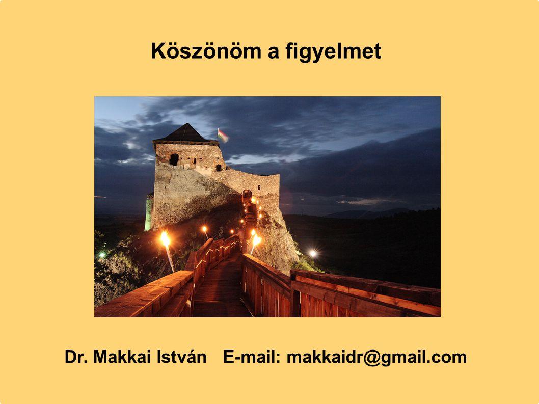 Köszönöm a figyelmet Dr. Makkai István E-mail: makkaidr@gmail.com