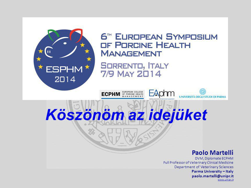 Köszönöm az idejüket Paolo Martelli DVM, Diplomate ECPHM Full Professor of Veterinary Clinical Medicine Department of Veterinary Sciences Parma Univer