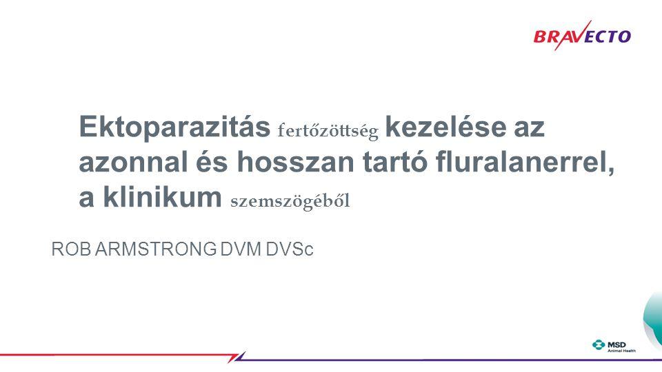 Ektoparazitás fertőzöttség kezelése az azonnal és hosszan tartó fluralanerrel, a klinikum szemszögéből ROB ARMSTRONG DVM DVSc
