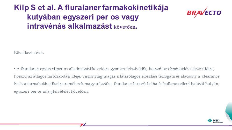 Kilp S et al. A fluralaner farmakokinetikája kutyában egyszeri per os vagy intravénás alkalmazást követően. Következtetések A fluralaner egyszeri per
