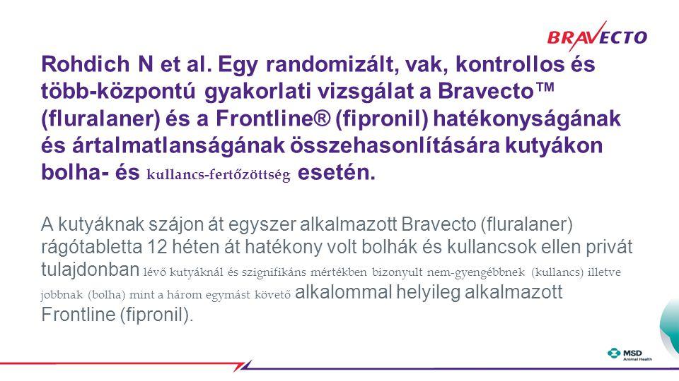 Rohdich N et al. Egy randomizált, vak, kontrollos és több-központú gyakorlati vizsgálat a Bravecto™ (fluralaner) és a Frontline® (fipronil) hatékonysá