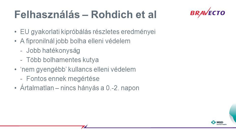 Felhasználás – Rohdich et al EU gyakorlati kipróbálás részletes eredményei A fipronilnál jobb bolha elleni védelem -Jobb hatékonyság -Több bolhamentes