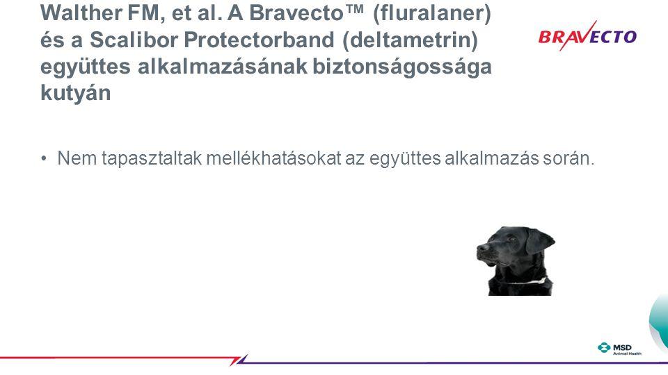 Walther FM, et al. A Bravecto™ (fluralaner) és a Scalibor Protectorband (deltametrin) együttes alkalmazásának biztonságossága kutyán Nem tapasztaltak