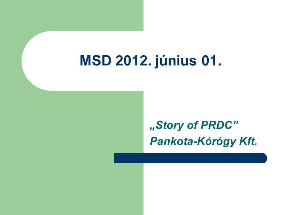 "MSD 2012. június 01. ""Story of PRDC"" Pankota-Kórógy Kft."