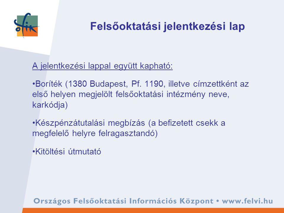 Felsőoktatási jelentkezési lap A jelentkezési lappal együtt kapható: Boríték (1380 Budapest, Pf.