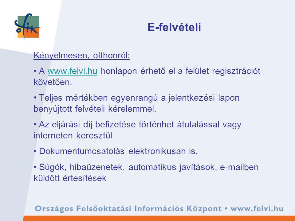 E-felvételi Kényelmesen, otthonról: A www.felvi.hu honlapon érhető el a felület regisztrációt követően.www.felvi.hu Teljes mértékben egyenrangú a jelentkezési lapon benyújtott felvételi kérelemmel.