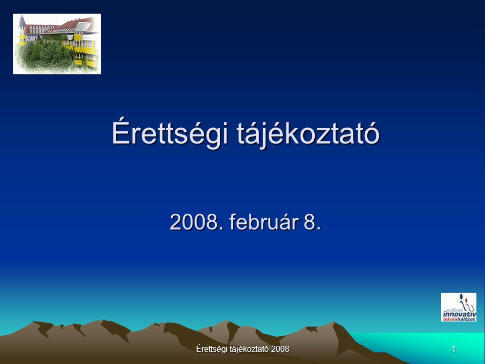 1 Érettségi tájékoztató 2008 Érettségi tájékoztató 2008. február 8.