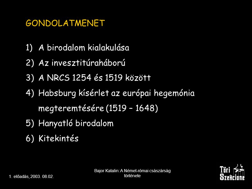 GONDOLATMENET 1)A birodalom kialakulása 2)Az invesztitúraháború 3)A NRCS 1254 és 1519 között 4)Habsburg kísérlet az európai hegemónia megteremtésére (1519 – 1648) 5)Hanyatló birodalom 6)Kitekintés 1.