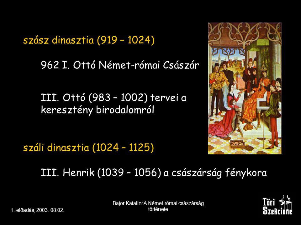 szász dinasztia (919 – 1024) 962 I.Ottó Német-római Császár III.