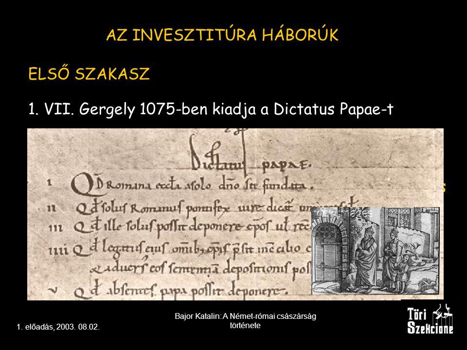 AZ INVESZTITÚRA HÁBORÚK 1.VII. Gergely 1075-ben kiadja a Dictatus Papae-t összerúgja a port IV.