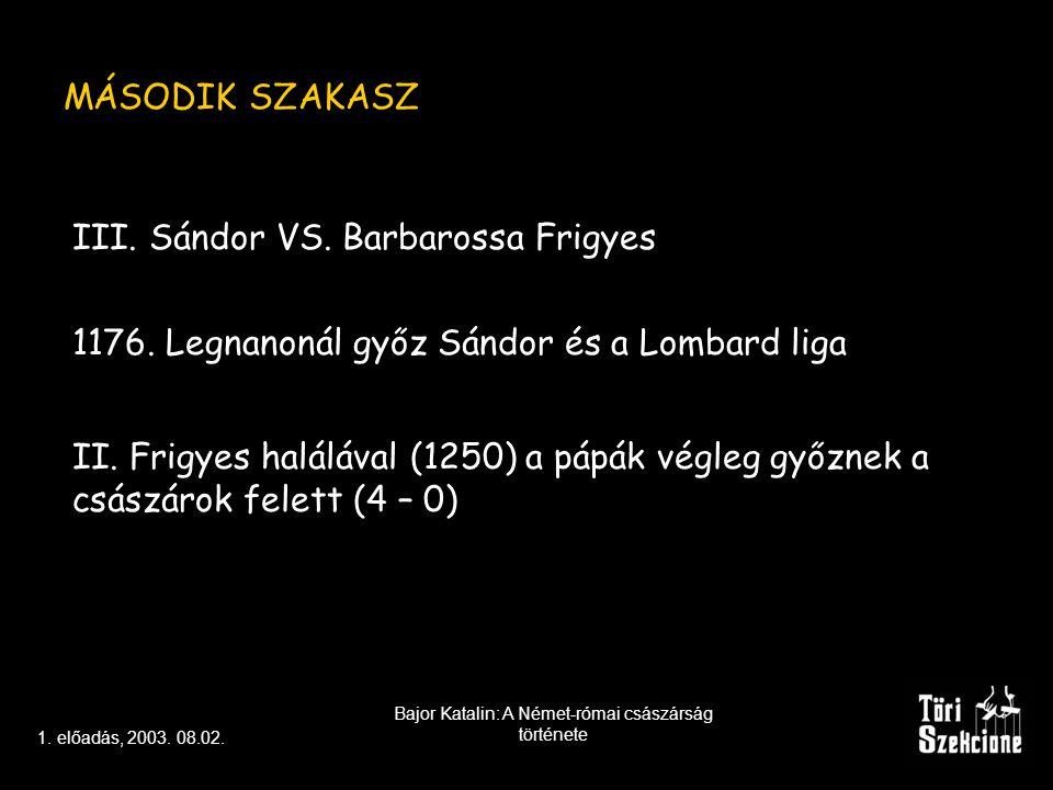 MÁSODIK SZAKASZ III.Sándor VS. Barbarossa Frigyes 1176.