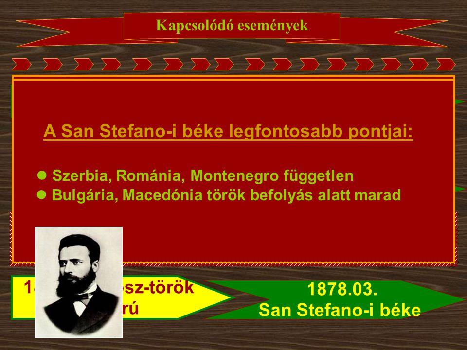 Kapcsolódó események 1853-55 Krími háború 1856. párizsi béke 1875.felkelések Bosznia-Hercegovinában általános megmozdulások a Balkánon 1859. Cuza ezre