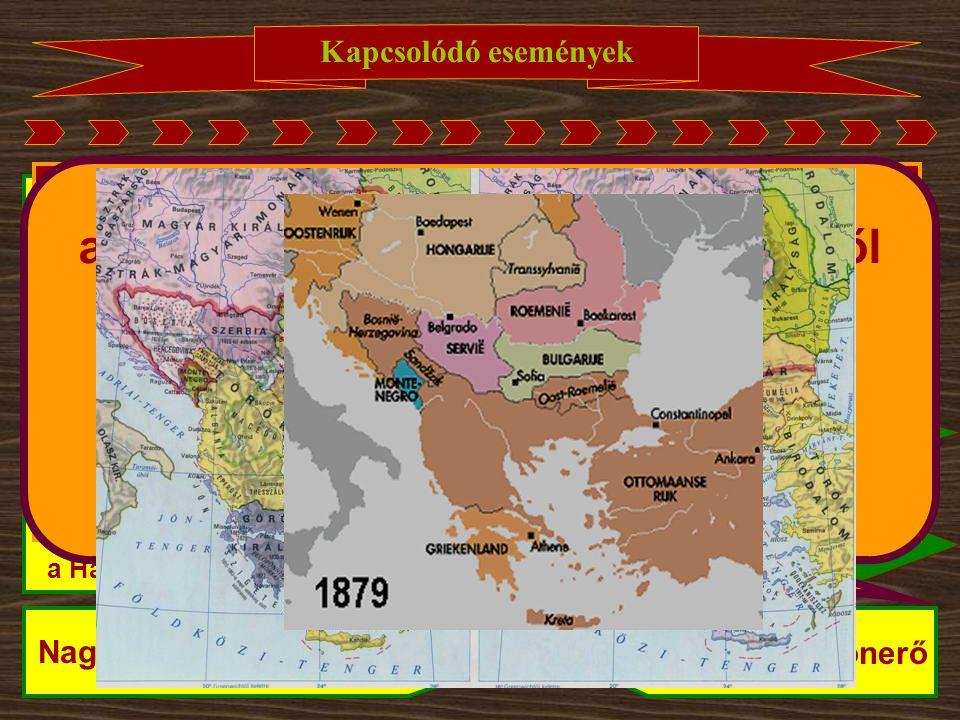 Kapcsolódó események 1878. jún-júl. berlini kongresszus 1879 és '82 Kettős és Hármas Szövetség 1885-86 Bulgária egyesülése osztrák térnyerés a Balkáno