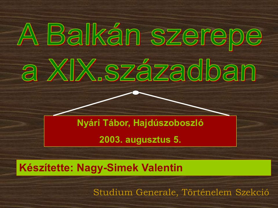 Nyári Tábor, Hajdúszoboszló 2003. augusztus 5. Készítette: Nagy-Simek Valentin Studium Generale, Történelem Szekció