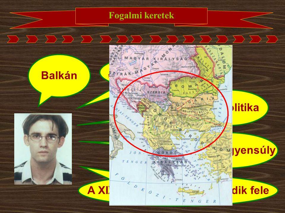 """Fogalmi keretek Balkán """"hosszú XIX. század"""" Geopolitika Hatalmi egyensúly A XIX. század első és második fele"""