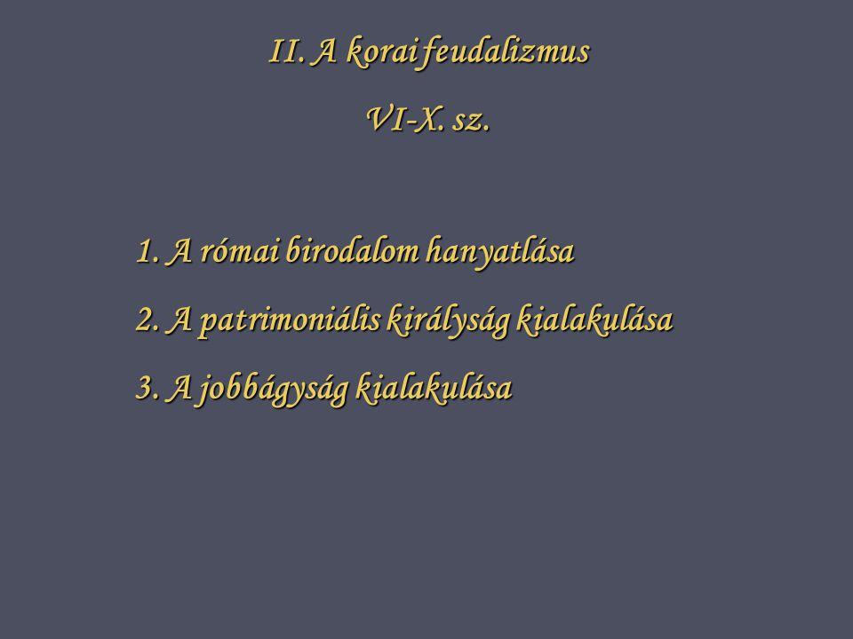 1.A római birodalom hanyatlása 2. A patrimoniális királyság kialakulása 3.