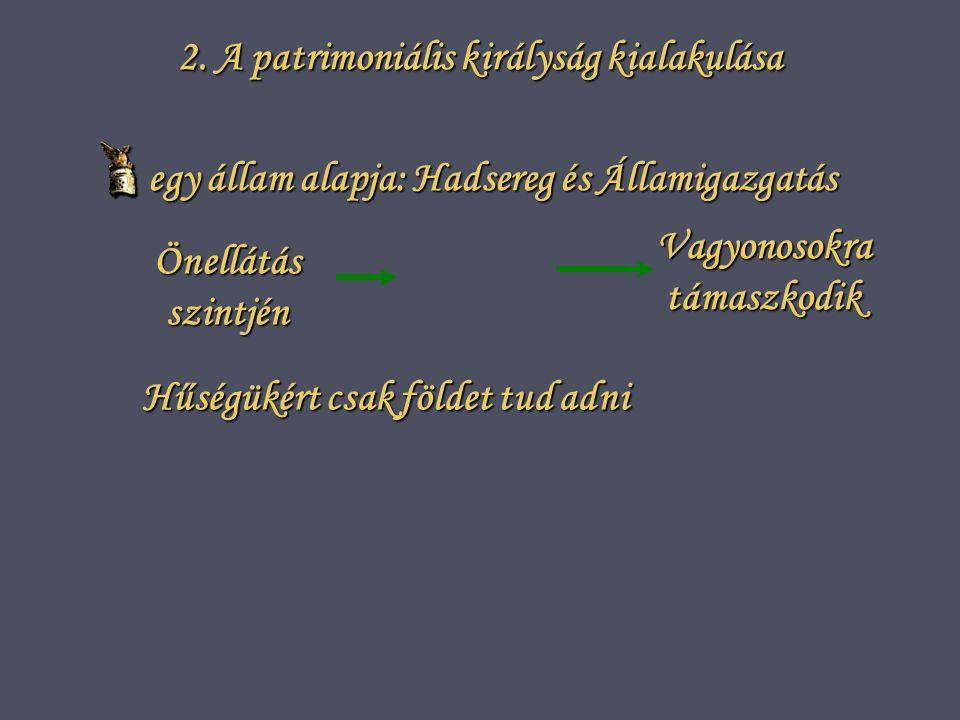 2. A patrimoniális királyság kialakulása egy állam alapja: Hadsereg és Államigazgatás egy állam alapja: Hadsereg és Államigazgatás Önellátás szintjén