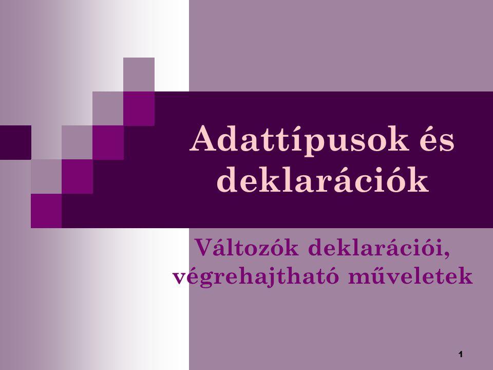 1 Adattípusok és deklarációk Változók deklarációi, végrehajtható műveletek