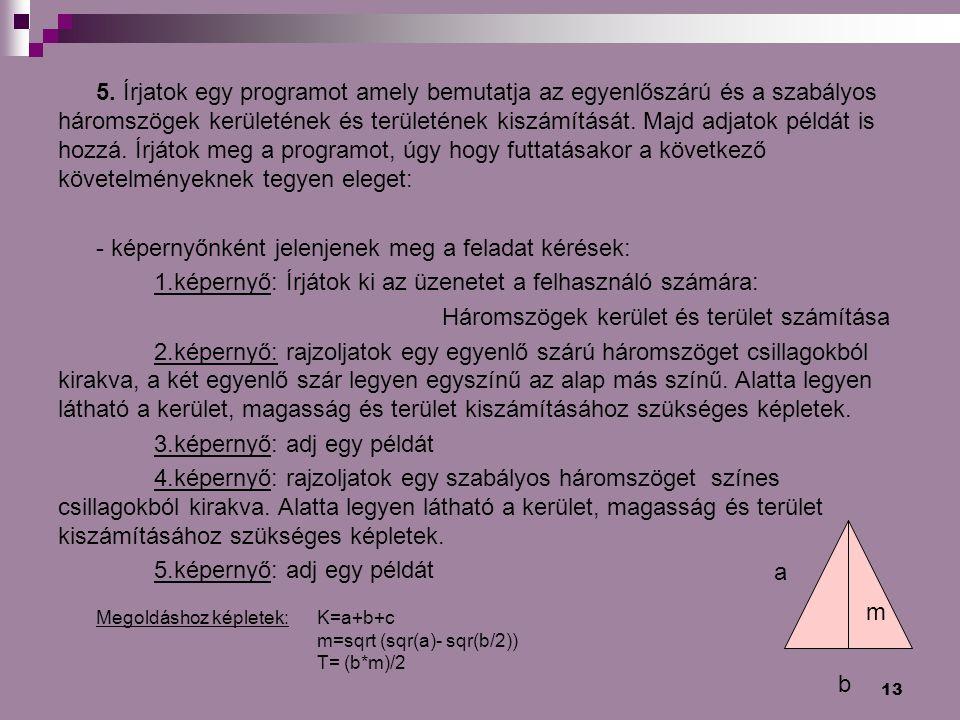 13 5. Írjatok egy programot amely bemutatja az egyenlőszárú és a szabályos háromszögek kerületének és területének kiszámítását. Majd adjatok példát is