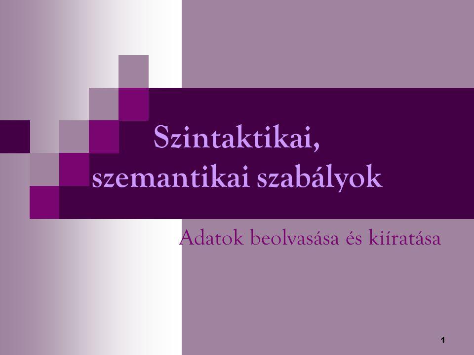 1 Szintaktikai, szemantikai szabályok Adatok beolvasása és kiíratása