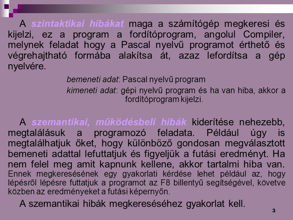 3 A szintaktikai hibákat maga a számítógép megkeresi és kijelzi, ez a program a fordítóprogram, angolul Compiler, melynek feladat hogy a Pascal nyelvű