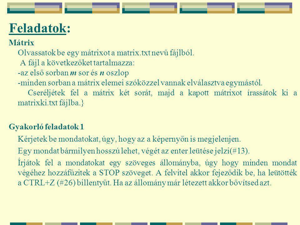 Feladatok: Mátrix Olvassatok be egy mátrixot a matrix.txt nevű fájlból.