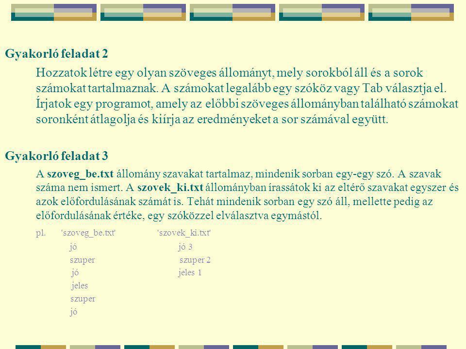 Gyakorló feladat 2 Hozzatok létre egy olyan szöveges állományt, mely sorokból áll és a sorok számokat tartalmaznak.