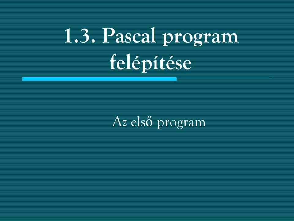 Program ; … Begin … End. Program fej Deklarációs rész Végrehajtó rész