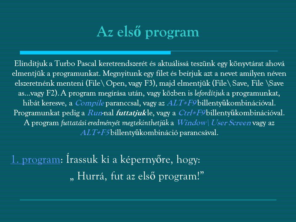 Az els ő program Elindítjuk a Turbo Pascal keretrendszerét és aktuálissá teszünk egy könyvtárat ahová elmentjük a programunkat.