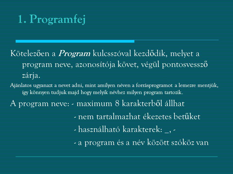 A pascal program néhány jellemz ő i: -bet ű i: az angol ABC bet ű i -Nem tesz különbséget a kis és nagybet ű k között -Számjegyei: 0..9 -Karakterei: []+-*/<>.,:;^ stb.