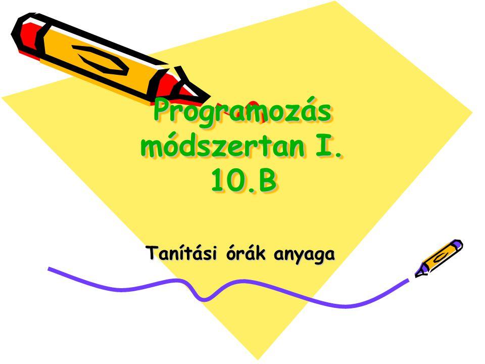 Programozás módszertan I. 10.B Tanítási órák anyaga