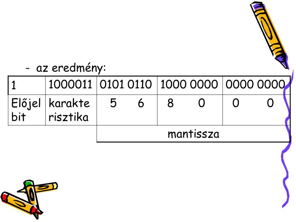 -az eredmény: 1 10000110101 01101000 00000000 Előjel bit karakte risztika 5 6 8 0 0 0 mantissza