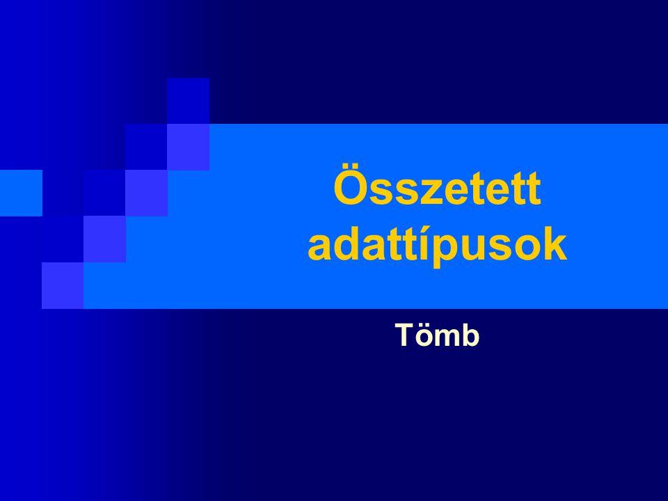 Tömb típus A tömb meghatározott számú, azonos típusú elemekből álló összetett típus.