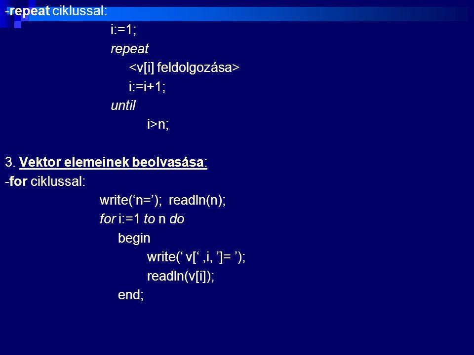 -while cilkussal: write('n='); readln(n); i:=1; while i<=n do begin write (' v[',i, ']= '); readln (v[i]); i:=i+1; end; -repeat cilkussal: write('n='); readln(n); i:=1; repeat write (' v[',i, ']= '); readln (v[i]); i:=i+1; until i>n;