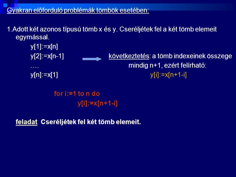 Gyakran előforduló problémák tömbök esetében: 1.Adott két azonos típusú tömb x és y.