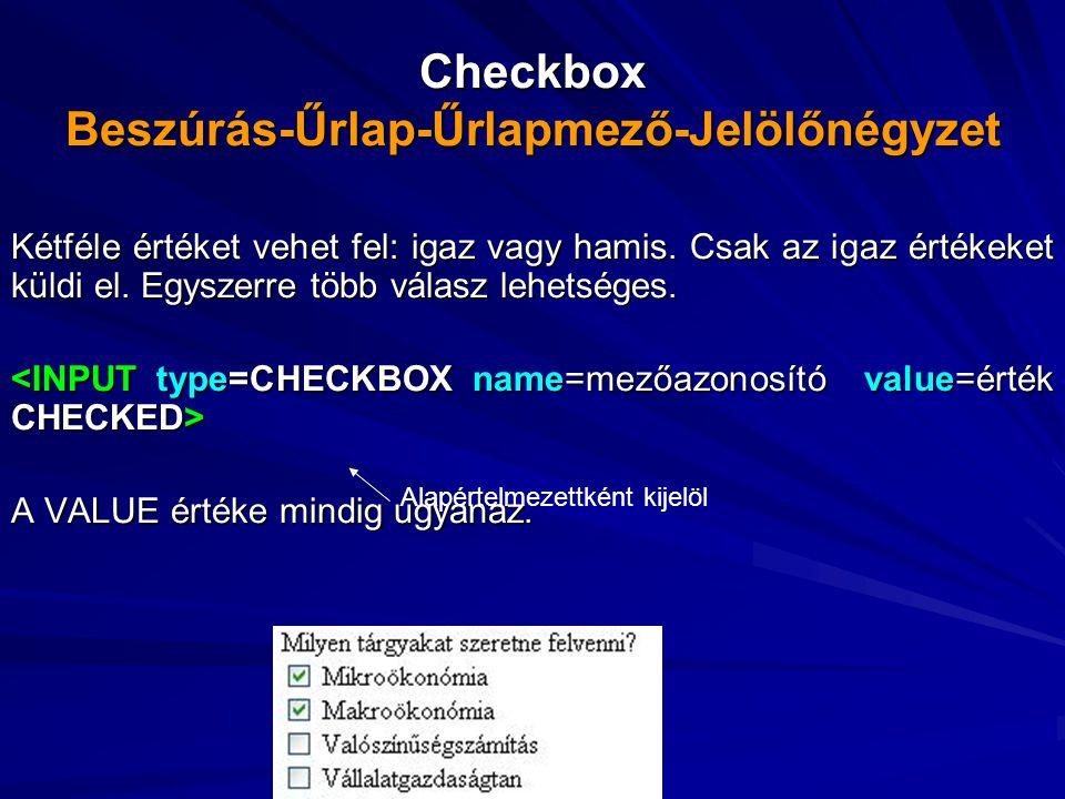 Checkbox Beszúrás-Űrlap-Űrlapmező-Jelölőnégyzet Kétféle értéket vehet fel: igaz vagy hamis.