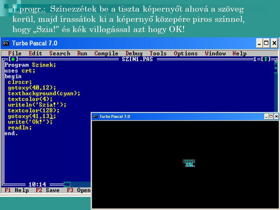 """1.progr.: Színezzétek be a tiszta képernyőt ahová a szöveg kerül, majd írassátok ki a képernyő közepére piros színnel, hogy """"Szia! és kék villogással azt hogy OK!"""