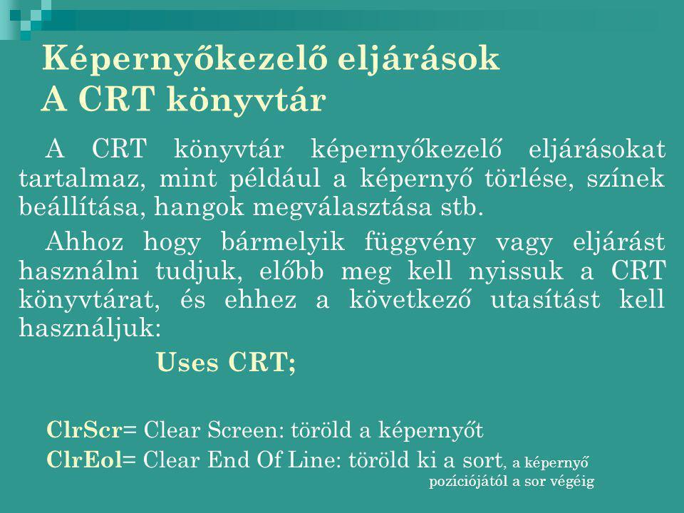 Képernyőkezelő eljárások A CRT könyvtár A CRT könyvtár képernyőkezelő eljárásokat tartalmaz, mint például a képernyő törlése, színek beállítása, hangok megválasztása stb.