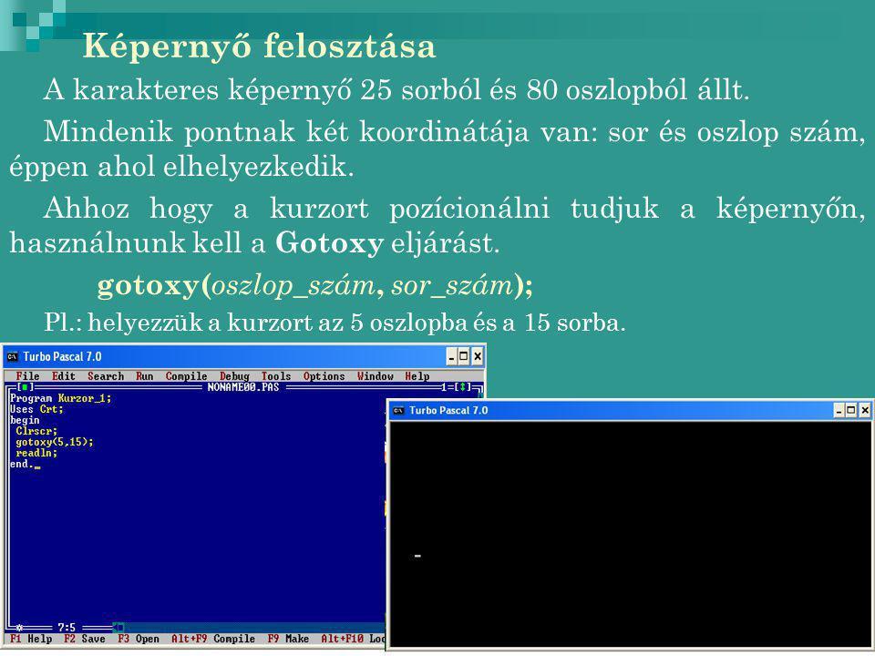 Gotoxy(1,1); képernyő bal felső sarka Gotoxy(80,25); képernyő jobb alsó sarka Gotoxy(1,25); Gotoxy(80,1); Oszlopok x Sorok y