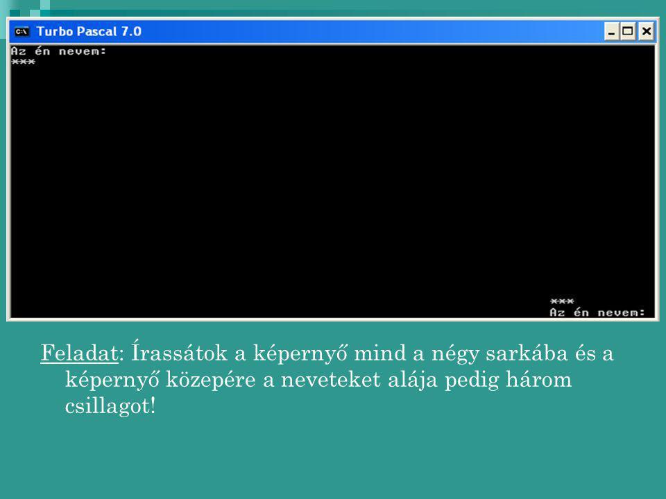 Feladat: Írassátok a képernyő mind a négy sarkába és a képernyő közepére a neveteket alája pedig három csillagot!