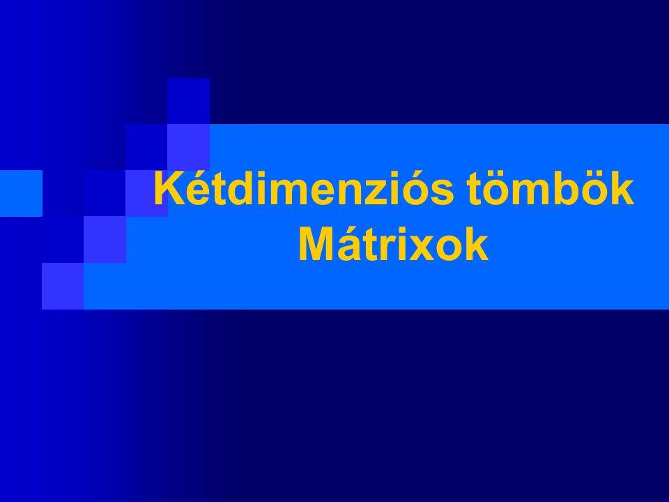 Kétdimenziós tömbök Mátrixok